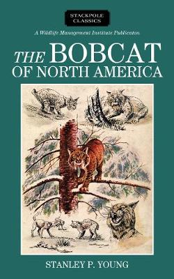 The Bobcat of North America: Its History, Life Habits, Economic Status and Control, with List of Currently Recognized Subspecies - Wildlife Management Institute Classics (Hardback)