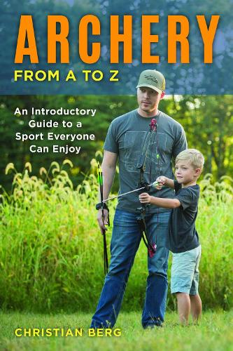 Archery from A to Z: An Introductory Guide to a Sport Everyone Can Enjoy (Paperback)