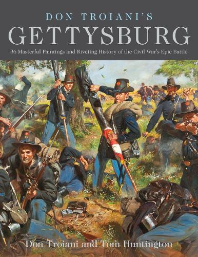 Don Troiani's Gettysburg: 34 Masterful Paintings and Riveting History of the Civil War's Epic Battle (Paperback)