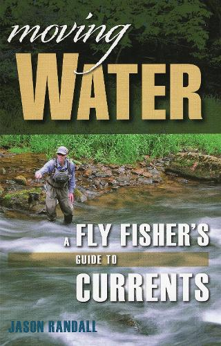 Moving Water: A Fly Fisher's Guide to Currents (Paperback)