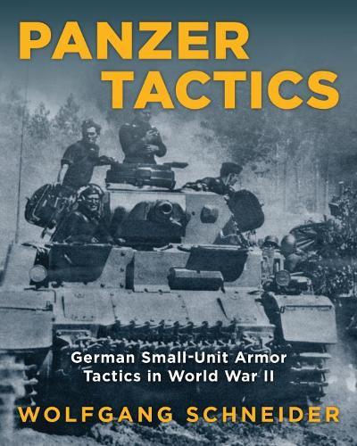 Panzer Tactics: German Small-Unit Armor Tactics in World War II (Paperback)