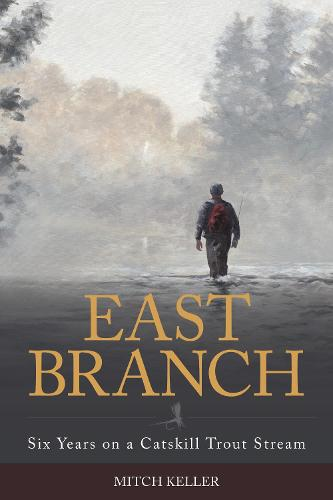 East Branch: Six Years on a Catskill Trout Stream (Hardback)