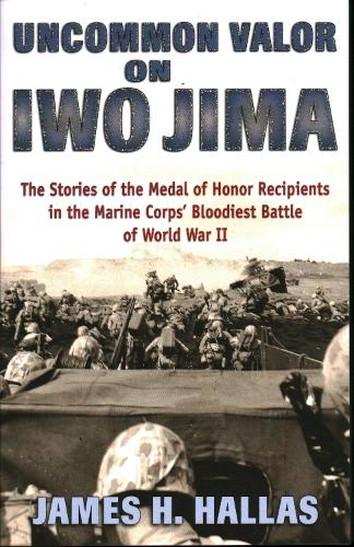 Uncommon Valor on Iwo Jima: The Stories of the Medal of Honor Recipients in the Marine Corps' Bloodiest Battle of World War II (Paperback)