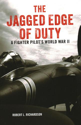 The Jagged Edge of Duty: A Fighter Pilot's World War II (Paperback)