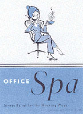 Office Spa: Stress Relief for the Working Week (Hardback)