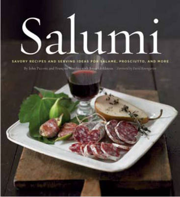 Salumi: Savoury Recipes and Serving Ideas for Salame, Proscuitto, and More (Hardback)