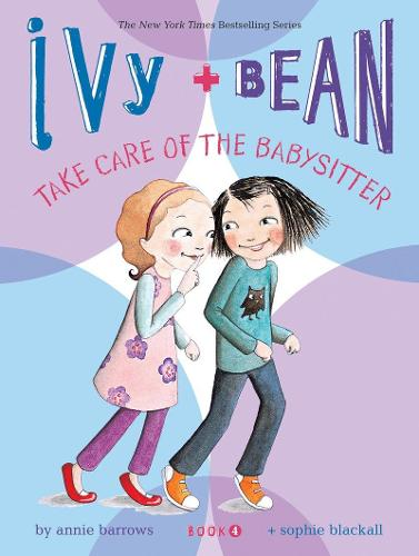 Ivy + Bean Take Care of the Babysitter - Ivy & Bean 4 (Paperback)