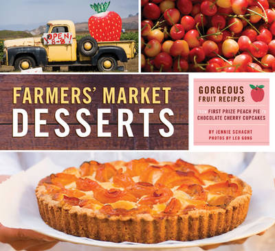 Farmers' Market Desserts: Gorgeous Fruit Recipes from First Prize Peach Pie to Chocolate Cherry Cupcakes (Paperback)