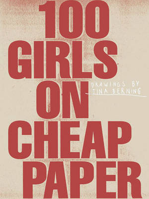 100 Girls on Cheap Paper: Drawings by Tina Berning (Paperback)