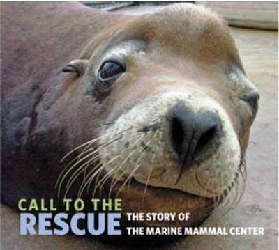 Call to the Rescue: The Story of the Marine Mammal Center (Hardback)