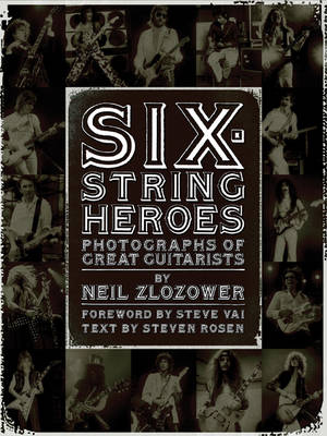 Six-String Heroes: Photographs of Great Guitarists (Hardback)