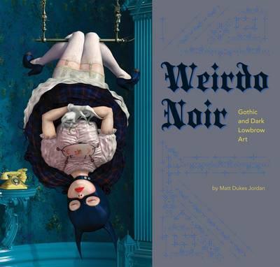 Weirdo Noir: Gothic and Dark Lowbrow Art (Paperback)