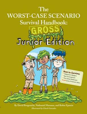 Worst-Case Scenario Survival Handbook: The Worst-Case Scenario Survival Handbook: Gross Junior Edition Gross Junior Edition - Worst-Case Scenario Survival Handbooks (Paperback)