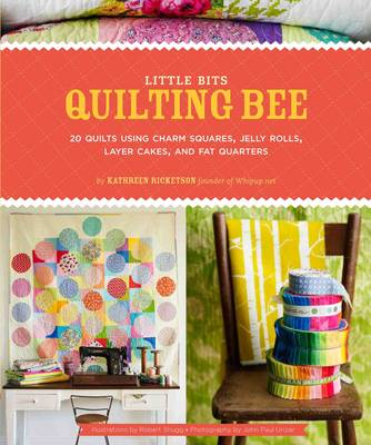Little Bits Quilting Bee: 20 Quilts Using Charm Packs, Jelly Rolls, Layer Cakes, and Fat Quarters (Paperback)
