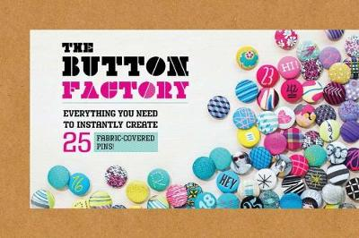 Button Factory: Everything You Need to Instantly  Create 25 Fabric-Covered Pins!