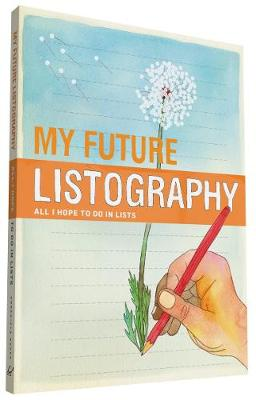 My Future Listography: All I Hope to Do in Lists (Paperback)