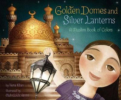 Golden Domes and Silver Lanterns a Muslim Book of Colors (Hardback)