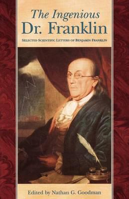 The Ingenious Dr. Franklin: Selected Scientific Letters of Benjamin Franklin - Pennsylvania Paperbacks (Paperback)