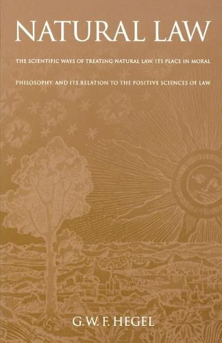 Natural Law: The Scientific Ways of Treating Natural Law, Its Place in Moral Philosophy, and Its Relation to the Positive Sciences of Law (Paperback)
