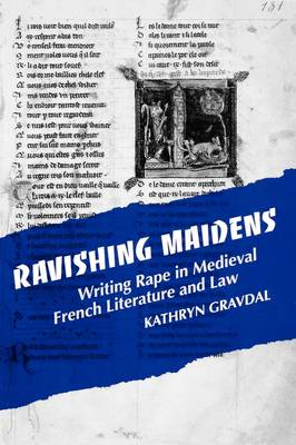 Ravishing Maidens: Writing Rape in Medieval French Literature and Law - New Cultural Studies (Paperback)