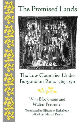 The Promised Lands: The Low Countries Under Burgundian Rule, 1369-1530 - The Middle Ages Series (Paperback)