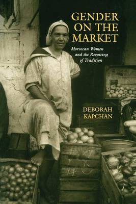 Gender on the Market: Moroccan Women and the Revoicing of Tradition - Contemporary Ethnography (Paperback)
