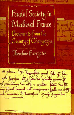 Feudal Society in Medieval France: Documents from the County of Champagne - The Middle Ages Series (Paperback)
