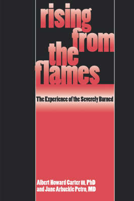 Rising from the Flames: The Experience of the Severely Burned (Paperback)