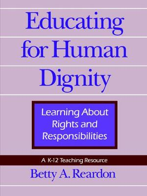 Educating for Human Dignity: Learning About Rights and Responsibilities - Pennsylvania Studies in Human Rights (Paperback)