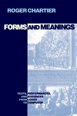 Forms and Meanings: Texts, Performances, and Audiences from Codex to Computer - New Cultural Studies (Paperback)