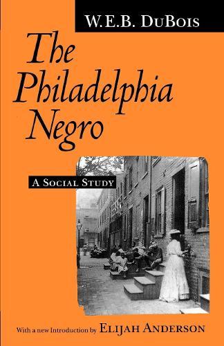 The Philadelphia Negro: A Social Study (Paperback)