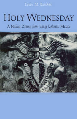 Holy Wednesday: A Nahua Drama from Early Colonial Mexico - New Cultural Studies (Paperback)