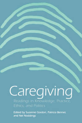 Caregiving: Readings in Knowledge, Practice, Ethics, and Politics - Studies in Health, Illness, and Caregiving (Paperback)