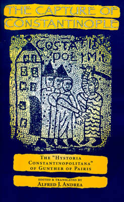 """The Capture of Constantinople: The """"Hystoria Constantinopolitana"""" of Gunther of Pairis - The Middle Ages Series (Paperback)"""