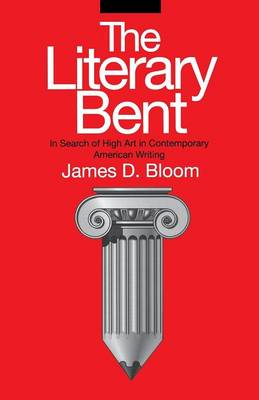 The Literary Bent: In Search of High Art in Contemporary American Writing - Penn Studies in Contemporary American Fiction (Paperback)