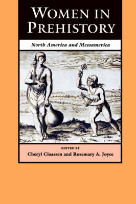 Women in Prehistory: North America and Mesoamerica - Regendering the Past (Paperback)