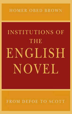 Institutions of the English Novel: From Defoe to Scott - Critical Authors and Issues (Paperback)