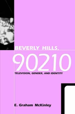 Beverly Hills, 90210: Television, Gender, and Identity - Feminist Cultural Studies, the Media, and Political Culture (Paperback)
