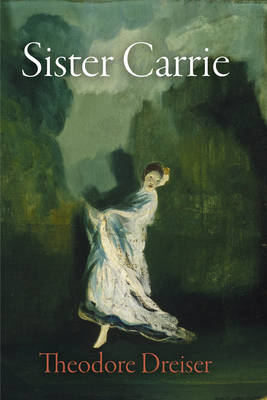 Sister Carrie: The Pennsylvania Edition - The University of Pennsylvania Dreiser Edition (Paperback)