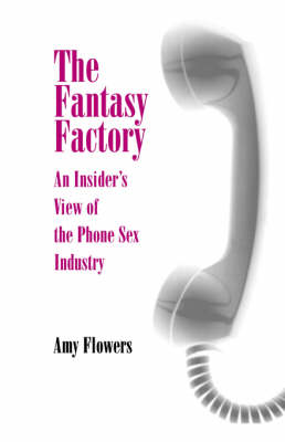 The Fantasy Factory: An Insider's View of the Phone Sex Industry - Feminist Cultural Studies, the Media, and Political Culture (Paperback)