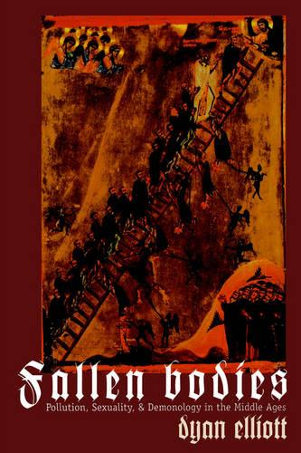 Fallen Bodies: Pollution, Sexuality, and Demonology in the Middle Ages - The Middle Ages Series (Paperback)