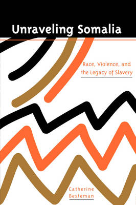 Unraveling Somalia: Race, Class, and the Legacy of Slavery - The Ethnography of Political Violence (Paperback)