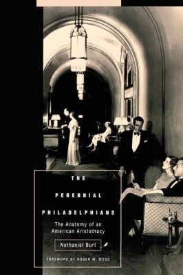 The Perennial Philadelphians: The Anatomy of an American Aristocracy - Pennsylvania Paperbacks (Paperback)