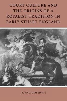 Court Culture and the Origins of a Royalist Tradition in Early Stuart England (Paperback)