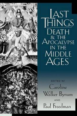 Last Things: Death and the Apocalypse in the Middle Ages - The Middle Ages Series (Paperback)