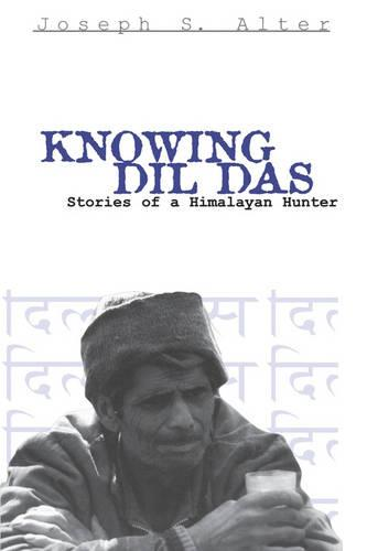 Knowing Dil Das: Stories of a Himalayan Hunter - Contemporary Ethnography (Paperback)