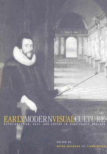 Early Modern Visual Culture: Representation, Race, and Empire in Renaissance England - New Cultural Studies (Paperback)