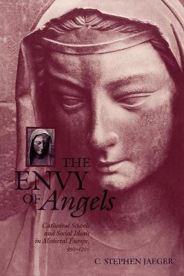 The Envy of Angels: Cathedral Schools and Social Ideals in Medieval Europe, 950-1200 - The Middle Ages Series (Paperback)