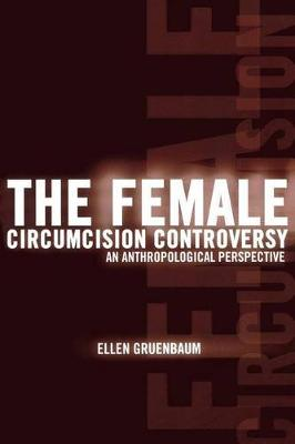 The Female Circumcision Controversy: An Anthropological Perspective (Paperback)