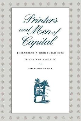 Printers and Men of Capital: Philadelphia Book Publishers in the New Republic - Early American Studies (Paperback)